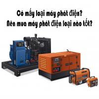 Có mấy loại máy phát điện? Nên mua máy phát điện loại nào?